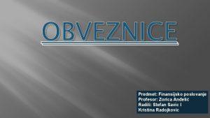 OBVEZNICE Predmet Finansijsko poslovanje Profesor Zorica Aneli Radili