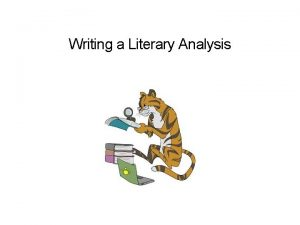 Writing a Literary Analysis What is a literary