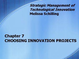 Strategic Management of Technological Innovation Melissa Schilling Chapter