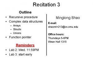 Recitation 3 Outline Recursive procedure Complex data structures
