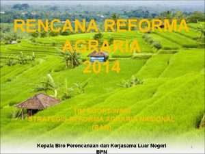 RENCANA REFORMA AGRARIA 2014 TIM KOORDINASI STRATEGIS REFORMA