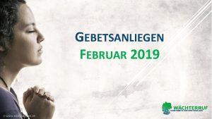 GEBETSANLIEGEN FEBRUAR 2019 Februar 2019 EINSTIEG IN EURE