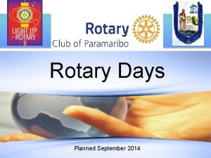 Rotary Days Planned September 2014 Rotary Days can