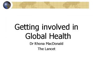 Getting involved in Global Health Dr Rhona Mac