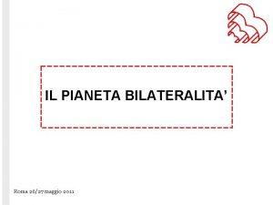 IL PIANETA BILATERALITA Roma 2627 maggio 2011 Enti