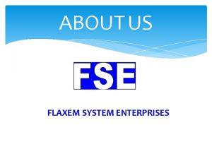 ABOUT US FLAXEM SYSTEM ENTERPRISES FLAXEM SYSTEMS ENTERPRISES