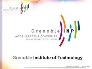 Grenoble Institute of Technology Grenoble Institute of Technology