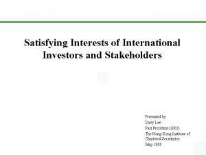 Satisfying Interests of International Investors and Stakeholders Presented