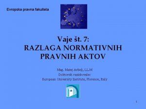 Evropska pravna fakulteta Vaje t 7 RAZLAGA NORMATIVNIH