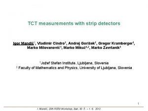 TCT measurements with strip detectors Igor Mandi1 Vladimir