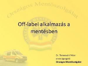 Offlabel alkalmazs a mentsben Dr Temesvri Pter orvos