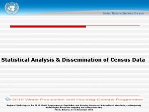 Statistical Analysis Dissemination of Census Data Regional Workshop
