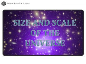 Size and Scale of the Universe SIZE AND