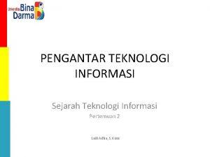 PENGANTAR TEKNOLOGI INFORMASI Sejarah Teknologi Informasi Pertemuan 2