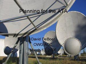 Planning for the ATA David De Boer OWG