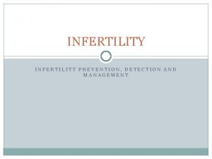 INFERTILITY PREVENTION DETECTION AND MANAGEMENT Infertility definition Infertility
