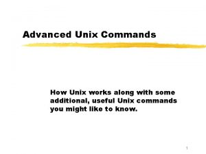 Advanced Unix Commands How Unix works along with