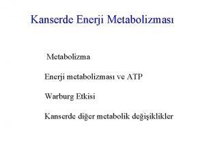 Kanserde Enerji Metabolizmas Metabolizma Enerji metabolizmas ve ATP