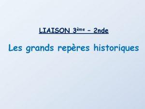 LIAISON 3me 2 nde Les grands repres historiques