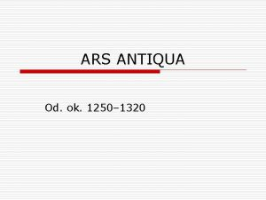 ARS ANTIQUA Od ok 1250 1320 ARS ANTIQUA