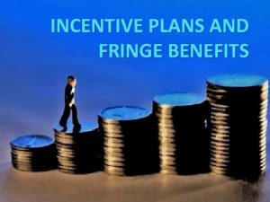 INCENTIVE PLANS AND FRINGE BENEFITS INCENTIVE PLANS MEANING