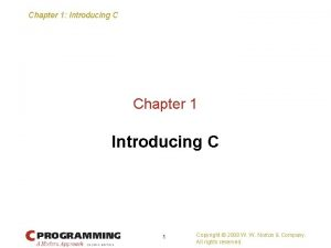 Chapter 1 Introducing C Chapter 1 Introducing C