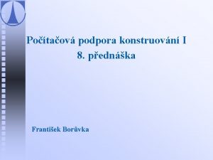 Potaov podpora konstruovn I 8 pednka Frantiek Borvka
