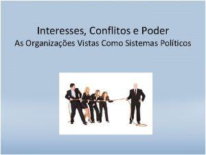 Interesses Conflitos e Poder As Organizaes Vistas Como