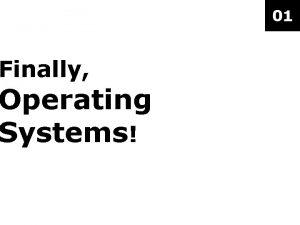Finally Operating Systems 01 Finally Operating Systems Finally