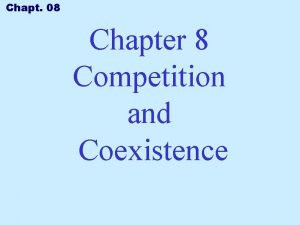 Chapt 08 Chapter 8 Competition and Coexistence Chapt