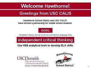 Welcome Hawthorne Greetings from USC CALIS Hawthorne School