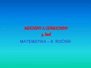 MOCNINY A ODMOCNINY 3 as MATEMATIKA 8 RONK