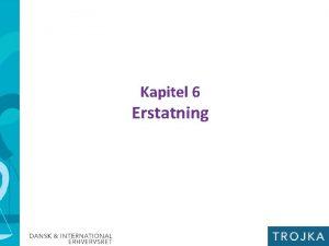 Kapitel 6 Erstatning Erstatning I kapitel 6 gennemgs