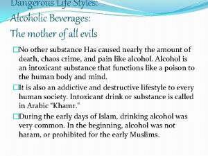 Dangerous Life Styles Alcoholic Beverages The mother of