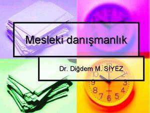 Mesleki danmanlk Dr Didem M SYEZ Ders ierii