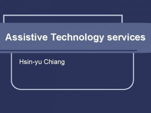 Assistive Technology services Hsinyu Chiang Assistive Technology services