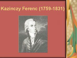 Kazinczy Ferenc 1759 1831 lete rsemlynben szletett 1759