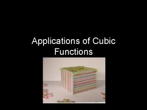 Applications of Cubic Functions Volume of a Open