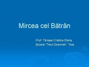 Mircea cel Btrn Prof Tnase Cristina Elena coala