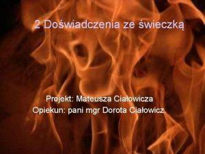 2 Dowiadczenia ze wieczk Projekt Mateusza Ciaowicza Opiekun