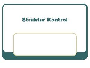 Struktur Kontrol Ada 3 jenis struktur kontrol Sequence