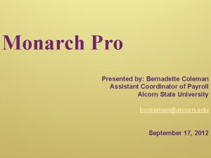 Monarch Pro Presented by Bernadette Coleman Assistant Coordinator