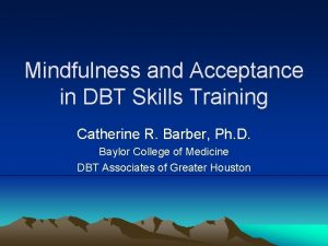 Mindfulness and Acceptance in DBT Skills Training Catherine