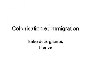 Colonisation et immigration Entredeuxguerres France Plan Introduction questions