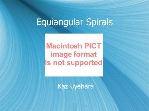 Equiangular Spirals Kaz Uyehara What is a spiral