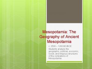 Mesopotamia The Geography of Ancient Mesopotamia c 3500