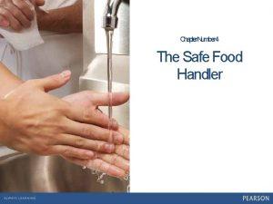 Chapter Number 4 The Safe Food Handler 1