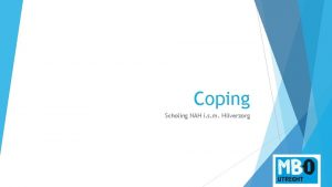 Coping Scholing NAH i s m Hilverzorg Coping
