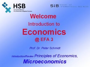 Welcome Introduction to Economics EFA 3 Prof Dr