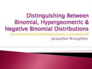 Distinguishing Between Binomial Hypergeometric Negative Binomial Distributions http